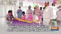 Hindus in aid of Muslims amid Ramadan in Hyderabad