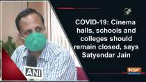 COVID-19: Cinema halls, schools and colleges should remain closed, says Satyendar Jain