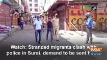 Watch: Stranded migrants clash with police in Surat, demand to be sent home
