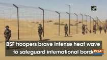BSF troopers brave intense heat wave to safeguard international border