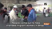 People come out to help stranded migrant workers in Bhopal