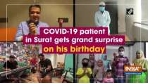 COVID-19 patient in Surat gets grand surprise on his birthday