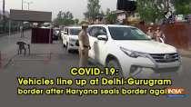 COVID-19: Vehicles line up at Delhi-Gurugram border after Haryana seals border again