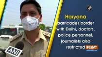 Haryana barricades border with Delhi, doctors, police personnel, journalists also restricted