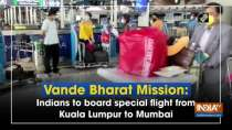 Vande Bharat Mission: Indians to board special flight from Kuala Lumpur to Mumbai