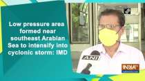 Low pressure area formed near southeast Arabian Sea to intensify into cyclonic storm: IMD