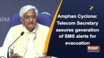 Amphan Cyclone: Telecom Secretary assures generation of SMS alerts for evacuation