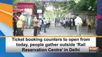 Ticket booking counters to open from today, people gather outside