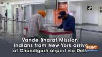 Vande Bharat Mission: Indians from New York arrive at Chandigarh airport via Delhi