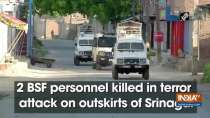 2 BSF personnel killed in terror attack on outskirts of Srinagar