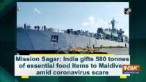 Mission Sagar: India gifts 580 tonnes of essential food items to Maldives amid coronavirus scare