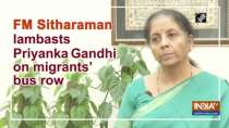 FM Sitharaman lambasts Priyanka Gandhi on migrants