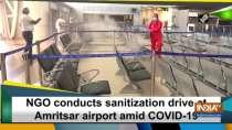 NGO conducts sanitization drive at Amritsar airport amid COVID-19