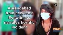 Aurangabad train accident: Eyewitness narrates horrific incident