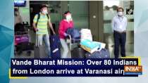 Vande Bharat Mission: Over 80 Indians from London arrive at Varanasi airport