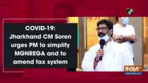 COVID-19: Jharkhand CM Soren urges PM to simplify MGNREGA and to amend tax system