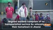Migrant workers complain of no transportation service for returning to their hometown in Jhansi