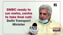 DMRC ready to run metro, centre to take final call: Delhi Transport Minister