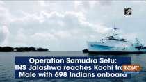 Operation Samudra Setu: INS Jalashwa reaches Kochi from Male with 698 Indians onboard