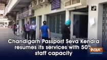 Chandigarh Passport Seva Kendra resumes its services with 50% staff capacity
