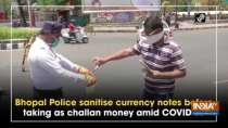 Bhopal Police sanitise currency notes before taking as challan money amid COVID-19