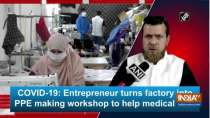 COVID-19: Entrepreneur turns factory into PPE making workshop to help medical staff