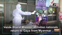 Vande Bharat Mission: 45 Indian nationals return to Gaya from Myanmar