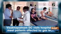 Visakhapatnam DC visits hospital to meet patients affected by gas leak