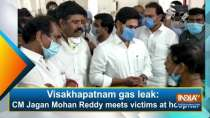 Visakhapatnam gas leak: CM Jagan Mohan Reddy meets victims at hospital