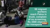 50 Migrant workers reach Patna, complain of no screening, Rs 3500 charged for transportation