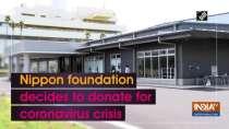 Nippon foundation decides to donate for coronavirus crisis