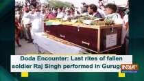 Doda Encounter: Last rites of fallen soldier Raj Singh performed in Gurugram