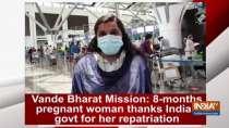 Vande Bharat Mission: 8-months pregnant woman thanks Indian govt for her repatriation
