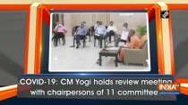 COVID-19: CM Yogi holds review meeting with chairpersons of 11 committees