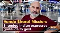 Vande Bharat Mission: Stranded Indian expresses gratitude to govt