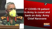 1st COVID-19 patient in Army is cured and back on duty: Army Chief Naravane