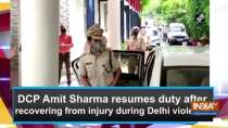 DCP Amit Sharma resumes duty after recovering from injury during Delhi violence