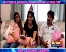 TV actress Shivangi Joshi celebrates her birthday with family amid lockdown