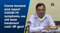 Come forward and report COVID-19 symptoms, we will bear treatment cost: UP govt