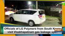 Officials of LG Polymers from South Korea visit Visakhapatnam gas leakage spot