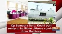 Op Samudra Setu: Kochi port ready to facilitate citizens coming from Maldives
