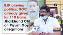 BJP playing politics, NOC already given for 110 trains: Jharkhand CM on Piyush Goyal