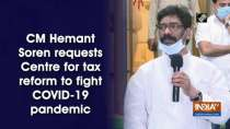 CM Hemant Soren requests Centre for tax reform to fight COVID-19 pandemic