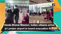 Vande Bharat Mission: Indian citizens arrive at London airport to board evacuation flight