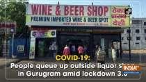 COVID-19: People queue up outside liquor shop in Gurugram amid lockdown 3.0