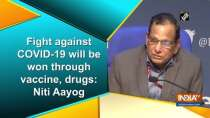 Fight against COVID-19 will be won through vaccine, drugs: Niti Aayog