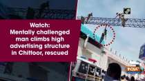 Watch: Mentally challenged man climbs high advertising structure in Chittoor, rescued