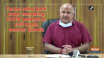 Centre rolled back order mandating COVID patients to visit health centres: Sisodia