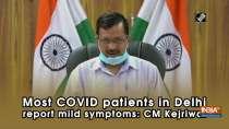 Most COVID patients in Delhi report mild symptoms: CM Kejriwal