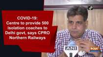 COVID-19: Centre to provide 500 isolation coaches to Delhi govt, says CPRO Northern Railways
